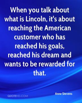 When you talk about what is Lincoln, it's about reaching the American customer who has reached his goals, reached his dream and wants to be rewarded for that.