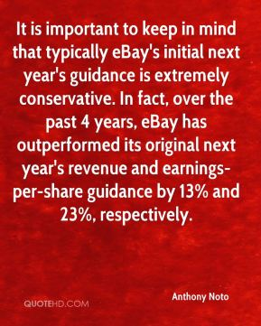 Anthony Noto - It is important to keep in mind that typically eBay's initial next year's guidance is extremely conservative. In fact, over the past 4 years, eBay has outperformed its original next year's revenue and earnings-per-share guidance by 13% and 23%, respectively.