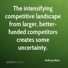 Anthony Noto - The intensifying competitive landscape from larger, better- funded competitors creates some uncertainty.