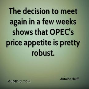Antoine Halff - The decision to meet again in a few weeks shows that OPEC's price appetite is pretty robust.