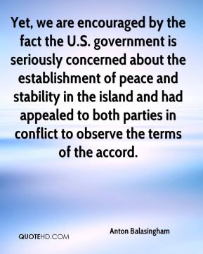 Yet, we are encouraged by the fact the U.S. government is seriously concerned about the establishment of peace and stability in the island and had appealed to both parties in conflict to observe the terms of the accord.
