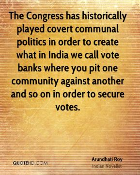 The Congress has historically played covert communal politics in order to create what in India we call vote banks where you pit one community against another and so on in order to secure votes.