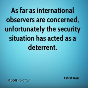 As far as international observers are concerned, unfortunately the security situation has acted as a deterrent.