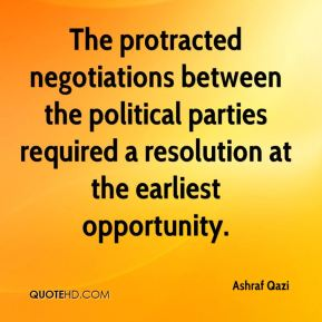 Ashraf Qazi - The protracted negotiations between the political parties required a resolution at the earliest opportunity.