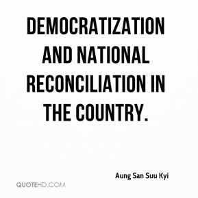 Aung San Suu Kyi - democratization and national reconciliation in the country.
