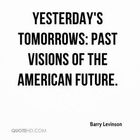 Barry Levinson - Yesterday's Tomorrows: Past Visions of the American Future.