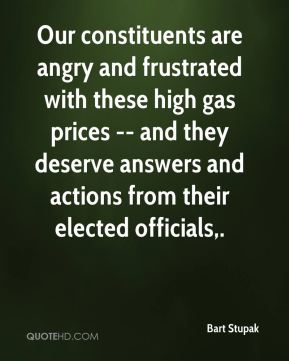 Bart Stupak - Our constituents are angry and frustrated with these high gas prices -- and they deserve answers and actions from their elected officials.