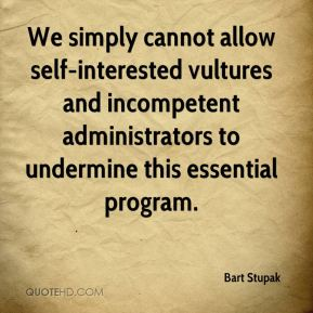Bart Stupak - We simply cannot allow self-interested vultures and incompetent administrators to undermine this essential program.