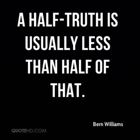 A half-truth is usually less than half of that.