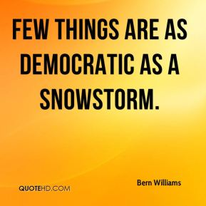 Few things are as democratic as a snowstorm.