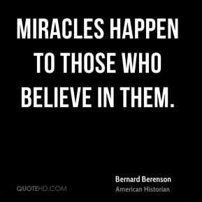 Miracles happen to those who believe in them.