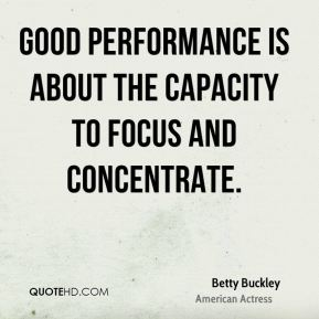 Good performance is about the capacity to focus and concentrate.