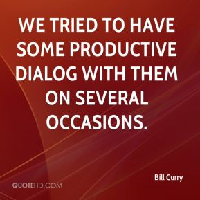 Bill Curry - We tried to have some productive dialog with them on several occasions.