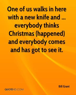 One of us walks in here with a new knife and ... everybody thinks Christmas (happened) and everybody comes and has got to see it.