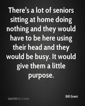 There's a lot of seniors sitting at home doing nothing and they would have to be here using their head and they would be busy. It would give them a little purpose.
