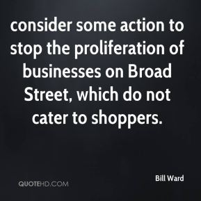 consider some action to stop the proliferation of businesses on Broad Street, which do not cater to shoppers.