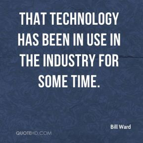 That technology has been in use in the industry for some time.