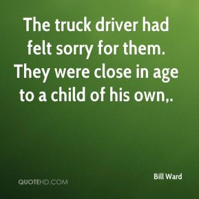 The truck driver had felt sorry for them. They were close in age to a child of his own.