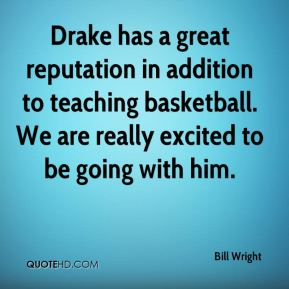 Drake has a great reputation in addition to teaching basketball. We are really excited to be going with him.