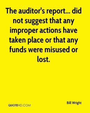 Bill Wright - The auditor's report... did not suggest that any improper actions have taken place or that any funds were misused or lost.