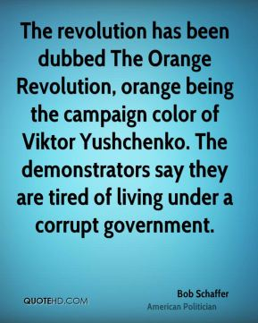 Bob Schaffer - The revolution has been dubbed The Orange Revolution, orange being the campaign color of Viktor Yushchenko. The demonstrators say they are tired of living under a corrupt government.