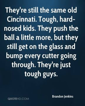 Brandon Jenkins - They're still the same old Cincinnati. Tough, hard-nosed kids. They push the ball a little more, but they still get on the glass and bump every cutter going through. They're just tough guys.