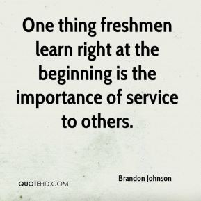 Brandon Johnson - One thing freshmen learn right at the beginning is the importance of service to others.