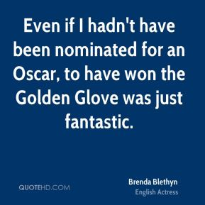 Brenda Blethyn - Even if I hadn't have been nominated for an Oscar, to have won the Golden Glove was just fantastic.