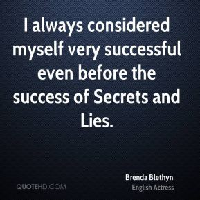 Brenda Blethyn - I always considered myself very successful even before the success of Secrets and Lies.