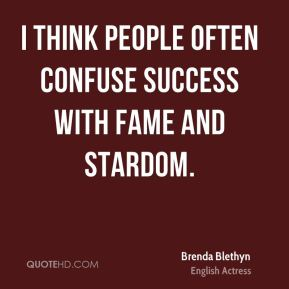 Brenda Blethyn - I think people often confuse success with fame and stardom.