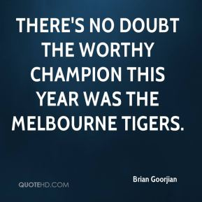 Brian Goorjian - There's no doubt the worthy champion this year was the Melbourne Tigers.