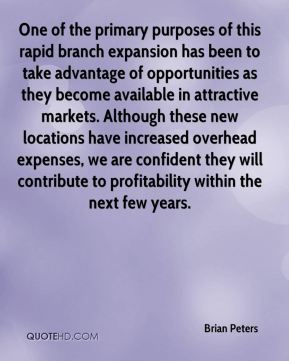 Brian Peters - One of the primary purposes of this rapid branch expansion has been to take advantage of opportunities as they become available in attractive markets. Although these new locations have increased overhead expenses, we are confident they will contribute to profitability within the next few years.
