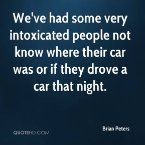 We've had some very intoxicated people not know where their car was or if they drove a car that night.