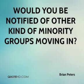 Would you be notified of other kind of minority groups moving in?