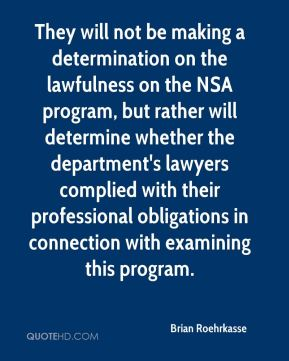 Brian Roehrkasse - They will not be making a determination on the lawfulness on the NSA program, but rather will determine whether the department's lawyers complied with their professional obligations in connection with examining this program.