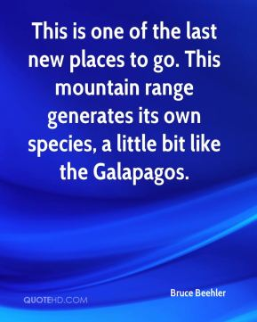 This is one of the last new places to go. This mountain range generates its own species, a little bit like the Galapagos.