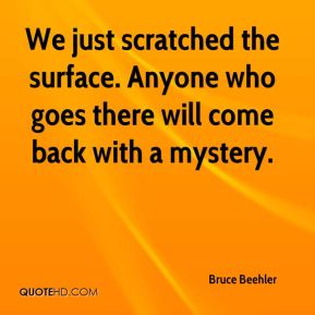 We just scratched the surface. Anyone who goes there will come back with a mystery.