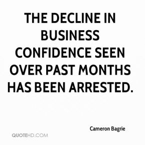 Cameron Bagrie - The decline in business confidence seen over past months has been arrested.