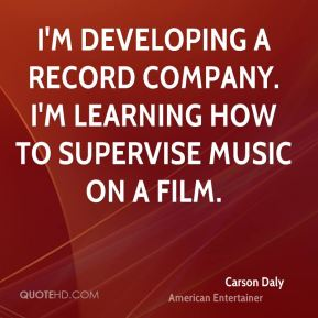I'm developing a record company. I'm learning how to supervise music on a film.