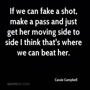 Cassie Campbell - If we can fake a shot, make a pass and just get her moving side to side I think that's where we can beat her.