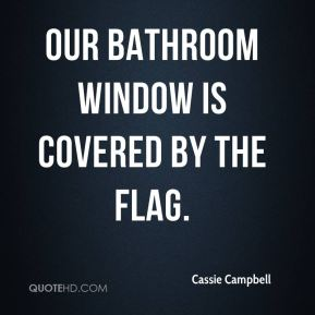 Cassie Campbell - Our bathroom window is covered by the flag.
