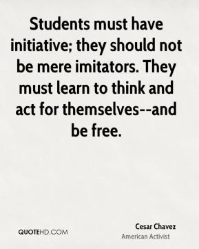 Students must have initiative; they should not be mere imitators. They must learn to think and act for themselves--and be free.