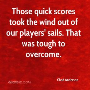 Chad Anderson - Those quick scores took the wind out of our players' sails. That was tough to overcome.