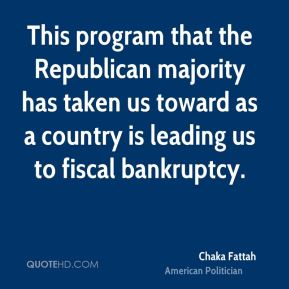 This program that the Republican majority has taken us toward as a country is leading us to fiscal bankruptcy.