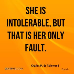 She is intolerable, but that is her only fault.
