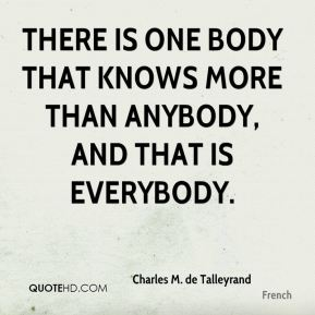 There is one body that knows more than anybody, and that is everybody.