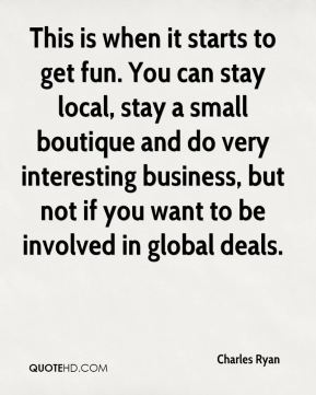 This is when it starts to get fun. You can stay local, stay a small boutique and do very interesting business, but not if you want to be involved in global deals.