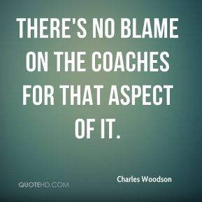 There's no blame on the coaches for that aspect of it.