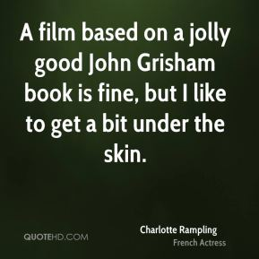 A film based on a jolly good John Grisham book is fine, but I like to get a bit under the skin.