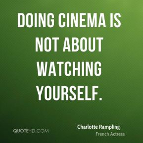 Doing cinema is not about watching yourself.